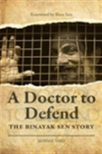 A Doctor To Defend : The Binayak Sen Story