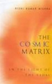 The Cosmic Matrix - In The Light Of Vedas