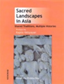 Sacred Landscapes In Asia: Shared Traditions, Multiple Histories
