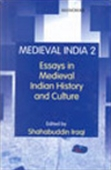 Medieval India 2: Essays In Medieval Indian History And Culture