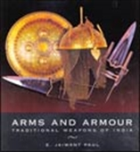 Arms And Armour: Traditional Weapons Of India