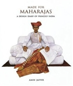 Made For Maharajas: A Design Diary Of Princely India