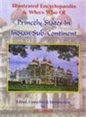 Illustrated Encyclopaedia & Who`s Who Of Princely States In Indian Sub-Continent