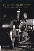 Our Indian Railways - Themes In India`s Railways History