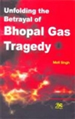 Unfolding The Betrayal Of Bhopal Gas Tragedy