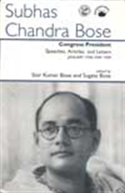 Subhas Chandra Bose - Congress President Speeches, Articles And Letters , January 1938 - May 1939