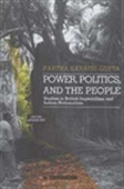 Power, Politics, And The People - Studies In British Imperialism And Indian Nationalism