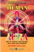 The Human Aura - How To Activate And Energize Your Aura And Chakras
