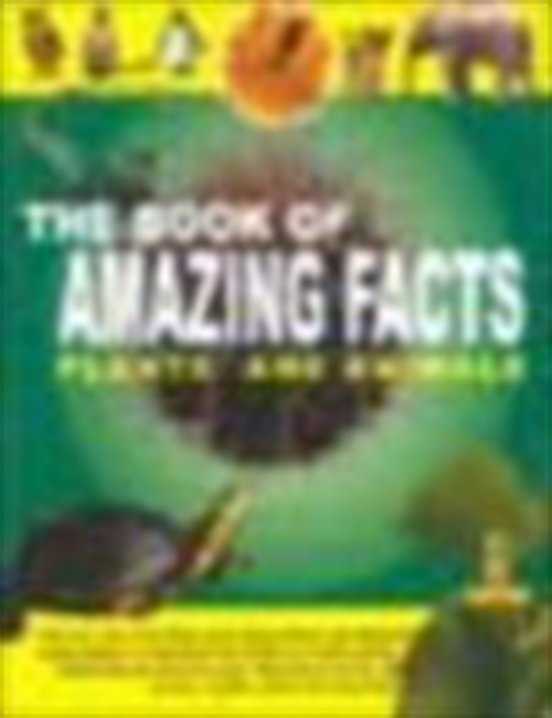 The Book Of Amazing Facts: Plants And Animals