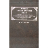 Where Three Empires Meet : A Narrative of Recent Travel in Kashmir, Western Tibet, Gilgit, And The Adjoining Countries 1891-1892