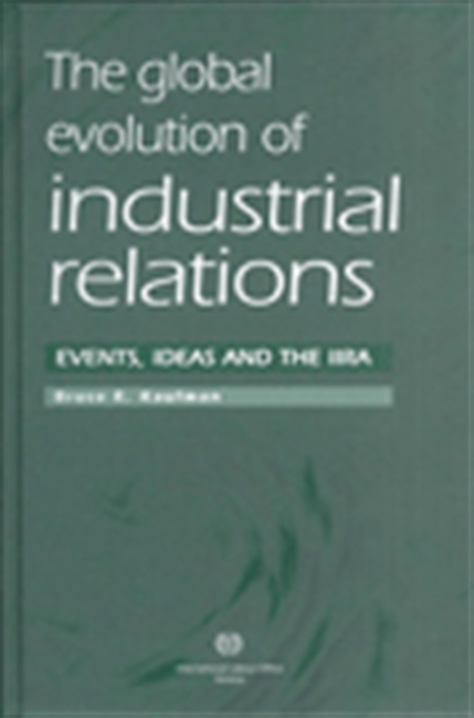 The Global Ivolution Of Industrial Relations: Events, Ideas And The Iira