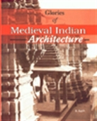Glories Of Medieval Indian Architecture