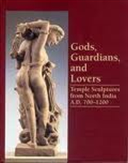 Gods, Guardians, And Lovers : Temple Sculptures From North India A.D. 700-1200