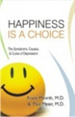 Happiness Is A Choice: The Symptoms, Causes, & Cures Of Depression