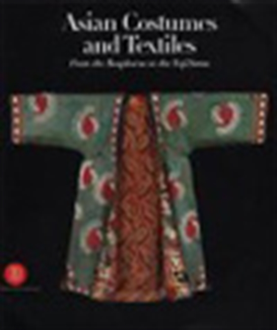 Asian Costumes And Textiles - From The Bosphorus To Fujiyama