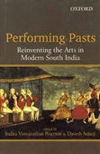 Performing Pasts : Reinventing The Arts in Modern South India