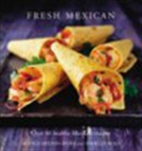 Fresh Mexican - Over 80 Healthy Mexican Recipes