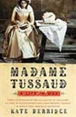 Madame Tussaud - A Life In Wax