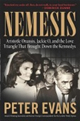 Nemesis: Aristotle Onassis, Jackie O, And The Love Triangle That Brought Down The Kennedys
