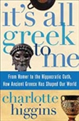 It`s All Greek To Me: From Homer To The Hippocratic Oath, How Ancinet Greece Has Shaped Our World