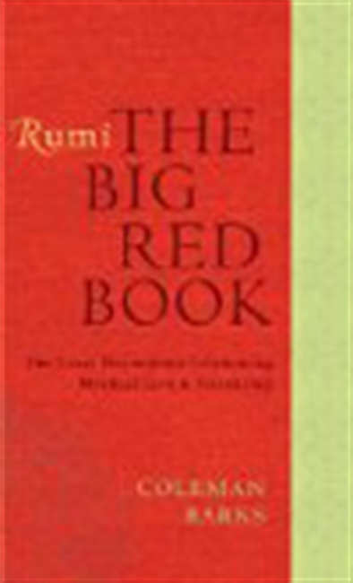 Rumi: The Big Red Book: The Great Masterpiece Celebrating Mystical Love & Friendship