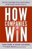 How Companies Win: Profiting From Demand-Driven Business Models No Matter What Business You`re In