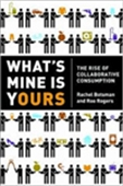 What`s Mine Is Yours: The Rise Of Collaborative Consumption