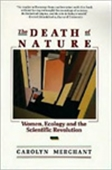 The Death Of Nature : Women, Ecology And The Scientific Revolution