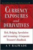 Currency Exposures And Derivatives: Risk, Hedging, Speculation And Accounting-A Corporate Treasurer`s Handbook