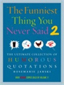 The Funniest Thing You Never Said 2: The Ultimate Collection Of Humorous Quotations