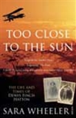 Too Close To The Sun - The Life And Times Of Denys Finch Hatton