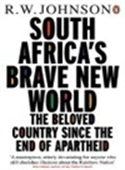South Africa`s Brave New World: The Beloved Country Since The End Of Apartheid