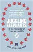 Juggling Elephants - Be The Ringmaster Of Your Work And Life