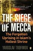 The Siege Of Mecca: The Forgotten Uprising