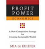 Profit Power Econiomics : A New Competitive Strategy For Creating Sustainable Wealth