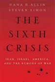The Sixth Crisis: Iran,Israel,America, And The Rumors Of War