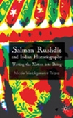 Salman Rushdie And Indian Historiography : Writing The Nation Into Being