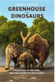 Greenhouse Of The Dinosaurs : Evolution, Extinction, And The Future Of Our Planet