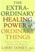 The Extra-Ordinary Healing Power Of Ordinary Things: Fourteen Natural Steps To Health And Happiness
