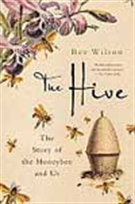 The Hive: The Story Of The Honeybee And Us