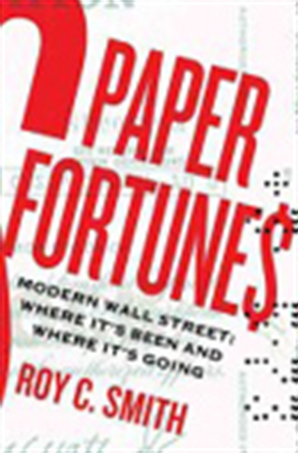Paper Fortunes: Modern Wall Street: Where It`s Been And Where It`s Going