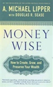 Money Wise: How To Create, Grow, And Preserve Your Wealth