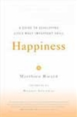 Happiness: A Guide To Developing Life`s Most Important Skill