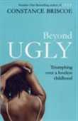 Beyond Ugly - Triumphing Over A Loveless Childhood