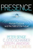 Presence - Human Purpose And The Field Of The Future