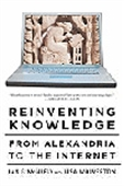 Reinventing Knowledge : From Alexandria To The Internet