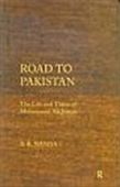 Road To Pakistan : The Life And Times Of Mohammad Ali Jinnah