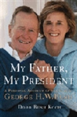 My Father My President - A Personel Account Of The Life Of George H.W. Bush