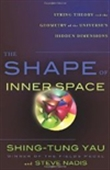 The Shape Of Inner Space: String Theory And The Geometry Of The Universe`s Hidden Dimensions