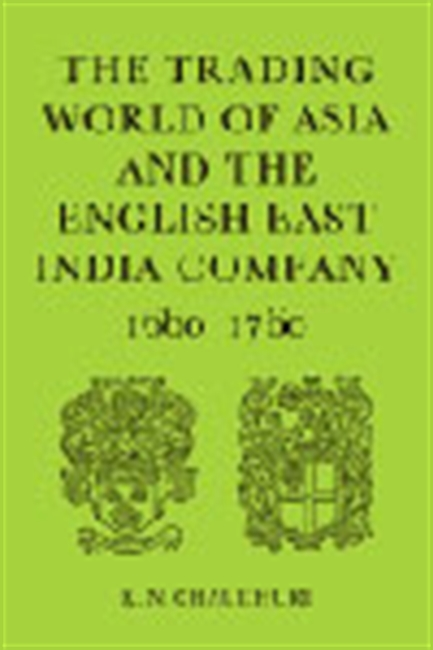 The Trading World Of Asia And The English East India Company 1660-1760